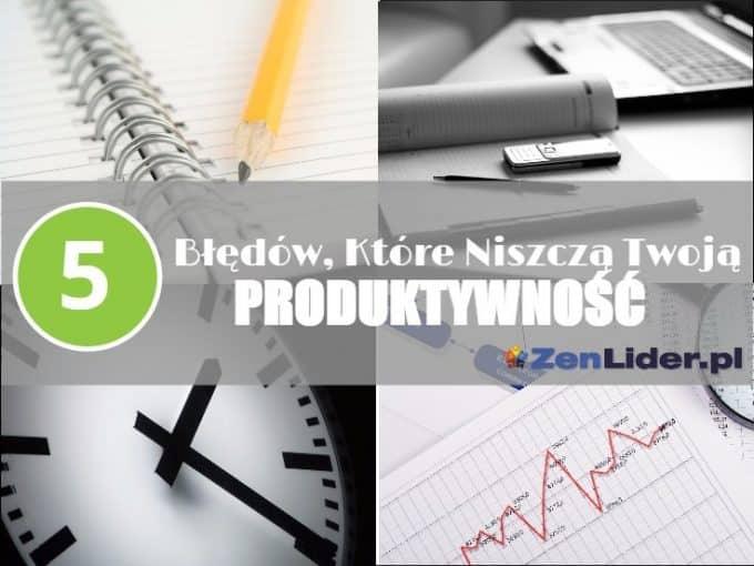 5 Błędów, Które Niszczą Twoją Produktywność