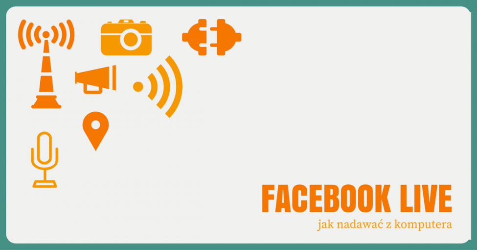 Facebook LIVE: Jak nadawać z komputera